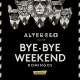 alter ego bye bye weekend